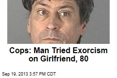 Cops: Man Tried Exorcism on Girlfriend, 80