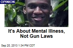 It's About Mental Illness, Not Gun Laws