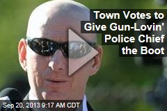 Town Votes to Give Gun-Lovin' Police Chief the Boot