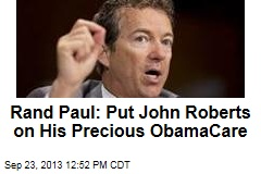 Rand Paul: Put John Roberts on His Precious ObamaCare