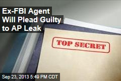 Ex-FBI Agent Will Plead Guilty to AP Leak