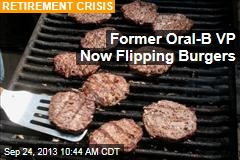 Former Oral-B VP Now Flipping Burgers
