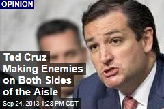 Ted Cruz Making Enemies on Both Sides of the Aisle
