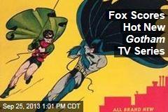 Fox Scores Hot New Gotham TV Series