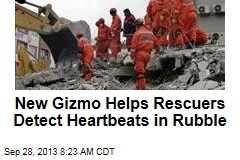 New Gizmo Helps Rescuers Detect Heartbeats in Rubble