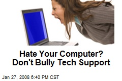 Hate Your Computer? Don't Bully Tech Support