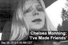 Chelsea Manning: 'I've Made Friends'