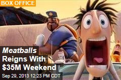 Meatballs Reigns With $35M Weekend
