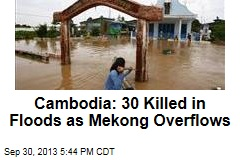 Cambodia: 30 Killed in Floods as Mekong Overflows