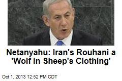Netanyahu: Iran's Rouhani a 'Wolf in Sheep's Clothing'