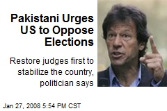 Pakistani Urges US to Oppose Elections