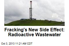 Fracking's New Side Effect: Radioactive Wastewater