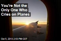 You're Not the Only One Who Cries on Planes