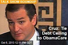 Cruz: Tie Debt Ceiling to ObamaCare