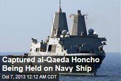 Captured al-Qaeda Honcho Being Held on Navy Ship