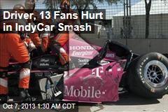 Driver, 13 Fans Hurt in IndyCar Smash