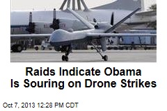Raids Indicate Obama Is Souring on Drone Strikes