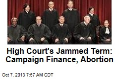 High Court's Jammed Term: Campaign Finance, Abortion