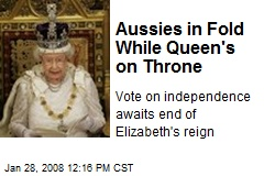 Aussies in Fold While Queen's on Throne