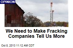 We Need to Make Fracking Companies Tell Us More