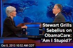 Stewart Grills Sebelius on ObamaCare: 'Am I Stupid?'