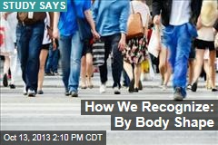 How We Recognize: By Body Shape