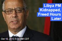 Libya PM Kidnapped, Freed Hours Later