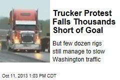 Trucker Protest Falls Thousands Short of Goal