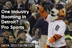 One Industry Booming in Detroit? Pro Sports
