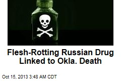 Flesh-Rotting Russian Drug Linked to Okla. Death