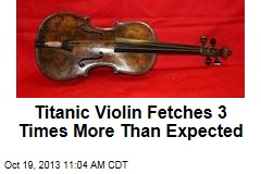 Titanic Violin Fetches 3 Times More Than Expected