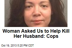 Woman Asked Us to Help Kill Her Husband: Cops
