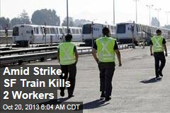 Amid Strike, SF Train Kills 2 Workers