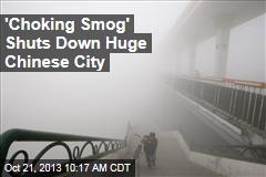 'Choking Smog' Shuts Down Huge Chinese City