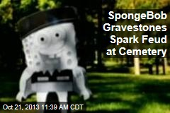 SpongeBob Gravestones Spark Feud at Cemetery