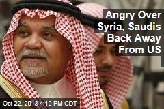 Angry Over Syria, Saudis Back Away From US