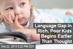 Language Gap in Rich, Poor Kids Begins Earlier Than Thought