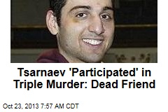 Tsarnaev 'Participated' in Triple Murder: Dead Friend