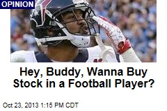 Hey, Buddy, Wanna Buy Stock in a Football Player?