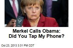 Merkel Calls Obama: Did You Tap My Phone?