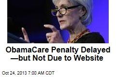Health Coverage Penalty Delayed 6 Weeks