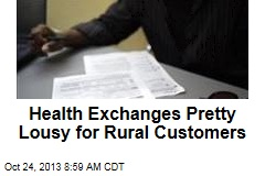 Health Exchanges Pretty Lousy for Rural Customers