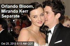 Orlando Bloom, Miranda Kerr Separate