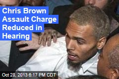 Chris Brown Assault Charge Reduced in Hearing