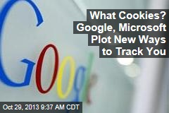 What Cookies? Google, Microsoft Plot New Ways to Track You