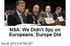NSA: We Didn't Spy on Europeans; Europe Did