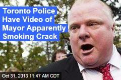 Toronto Police Have Video of Mayor Apparently Smoking Crack