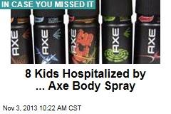 8 Kids Hospitalized by ... Axe Body Spray