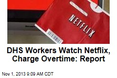 DHS Workers Watch Netflix, Charge Overtime: Report