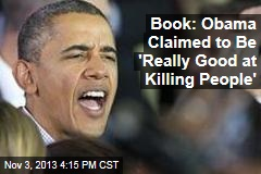 Book: Obama Claimed to Be 'Really Good at Killing People'